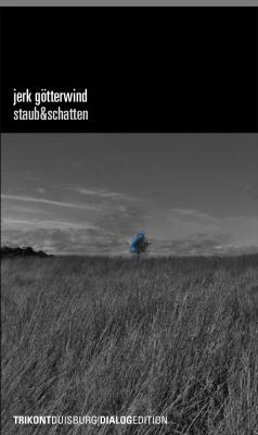Jerk Götterwind - staub&schatten - texte 2016/2017