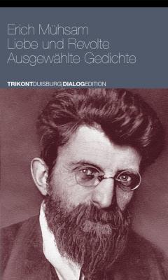 Erich Mühsam - Liebe und Revolte, Ausgewählte Gedichte