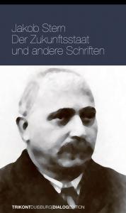 Jakob Stern - Der Zukunftsstaat und andere Schriften